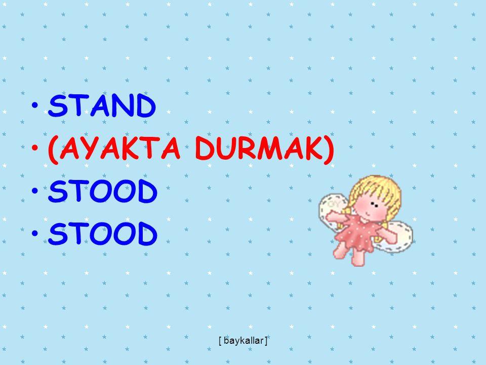 STAND (AYAKTA DURMAK) STOOD [ baykallar ]